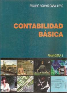 Libro de Contabilidad Básica. Financiera I de Paulino Aguayo Caballero